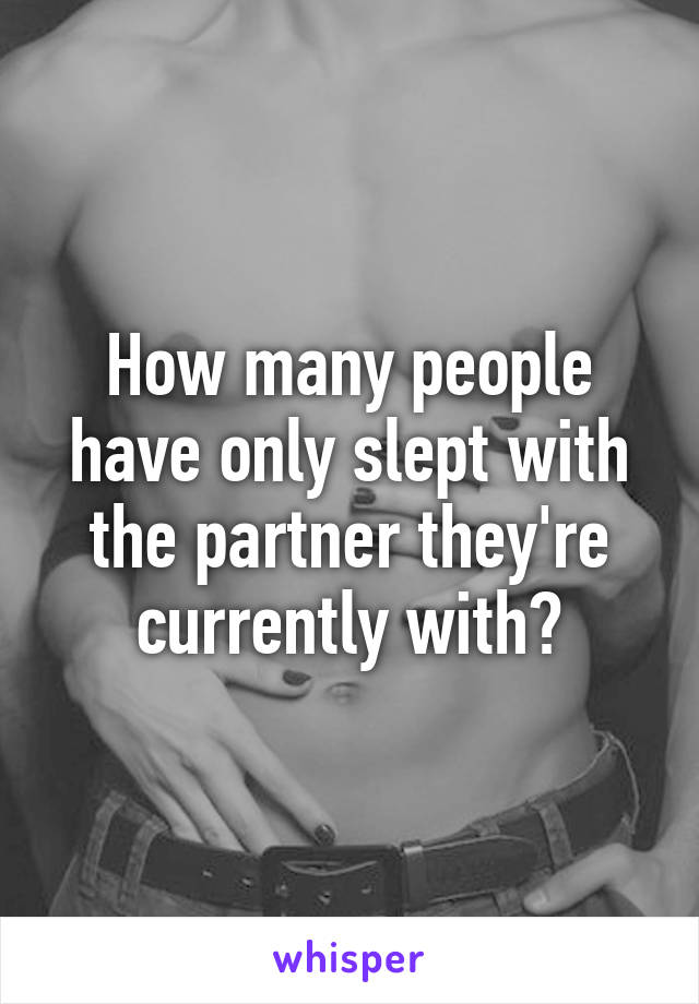 How many people have only slept with the partner they're currently with?
