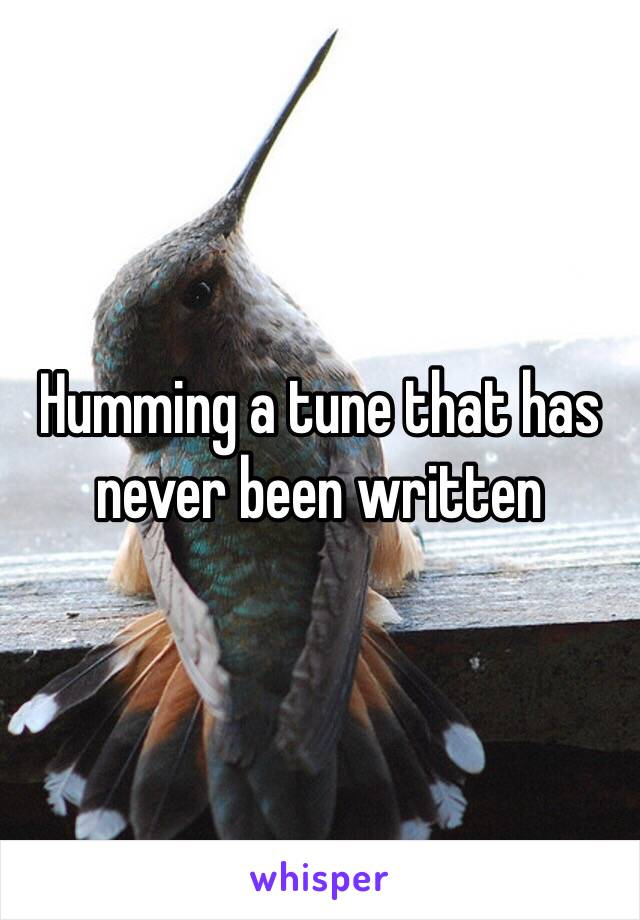 Humming a tune that has never been written