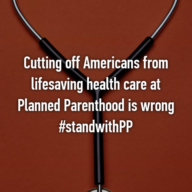 Cutting off Americans from lifesaving health care at Planned Parenthood is wrong #standwithPP