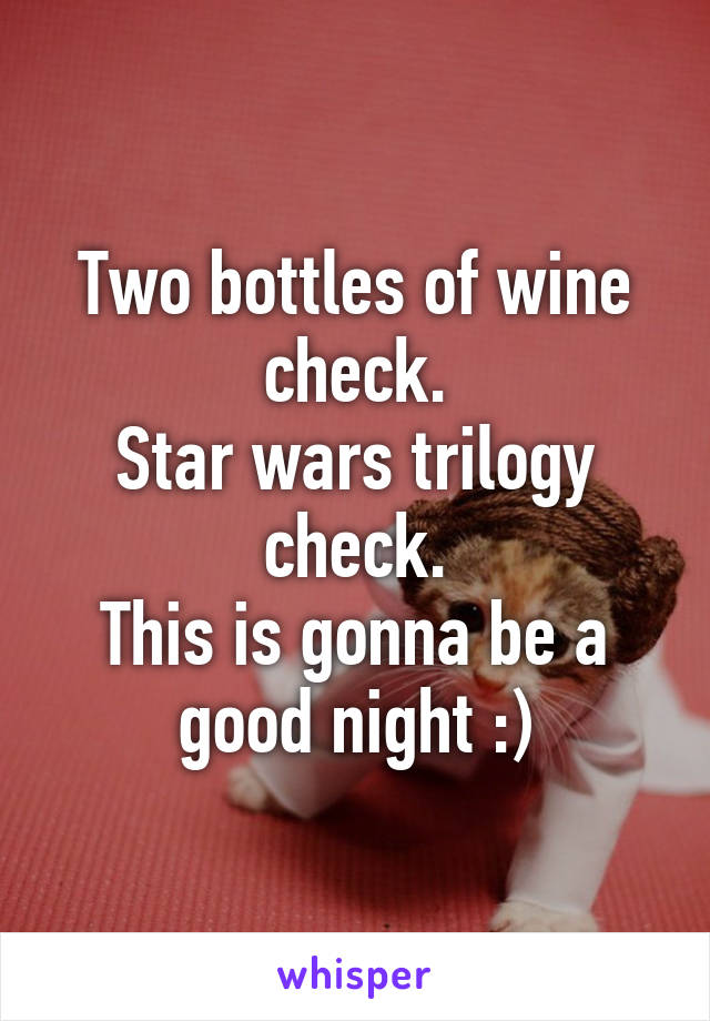 Two bottles of wine check. Star wars trilogy check. This is gonna be a good night :)
