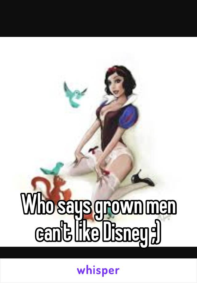 Who says grown men can't like Disney ;)