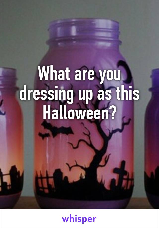 What are you dressing up as this Halloween?
