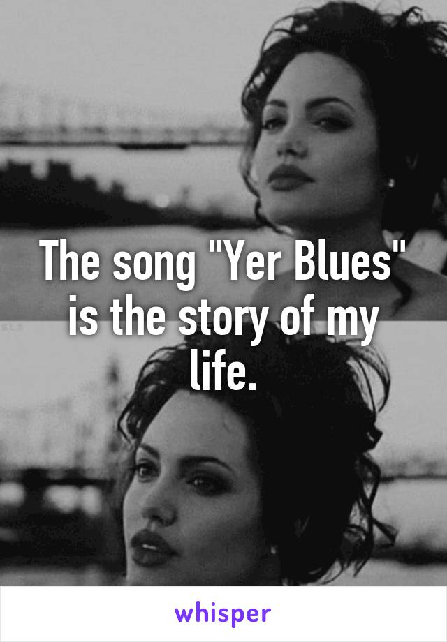 """The song """"Yer Blues"""" is the story of my life."""
