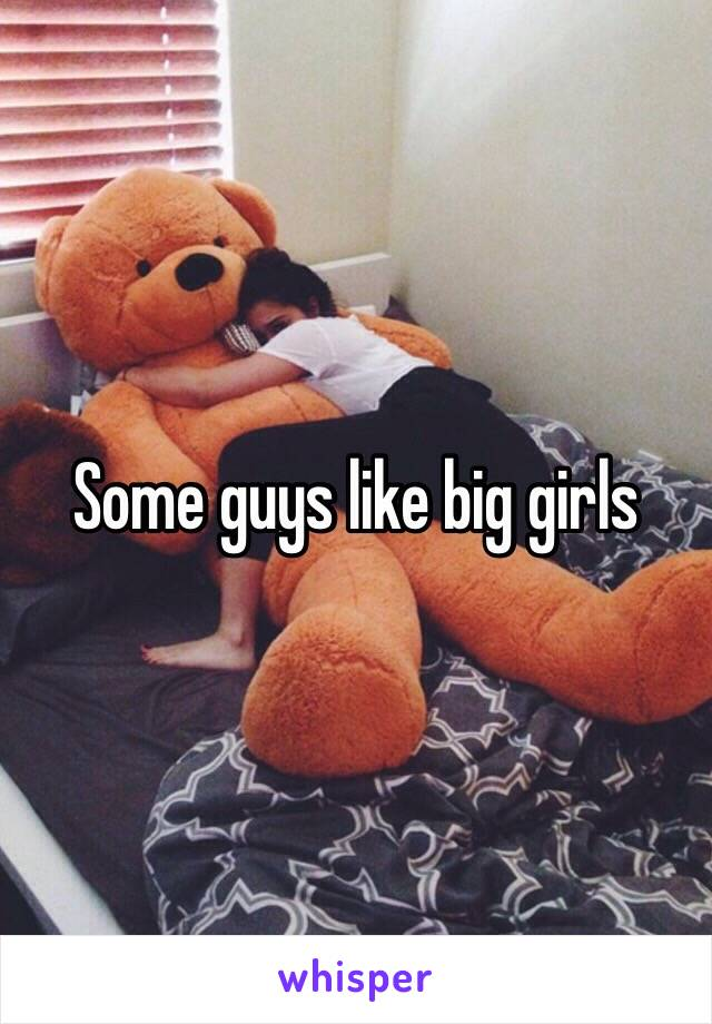 Some guys like big girls