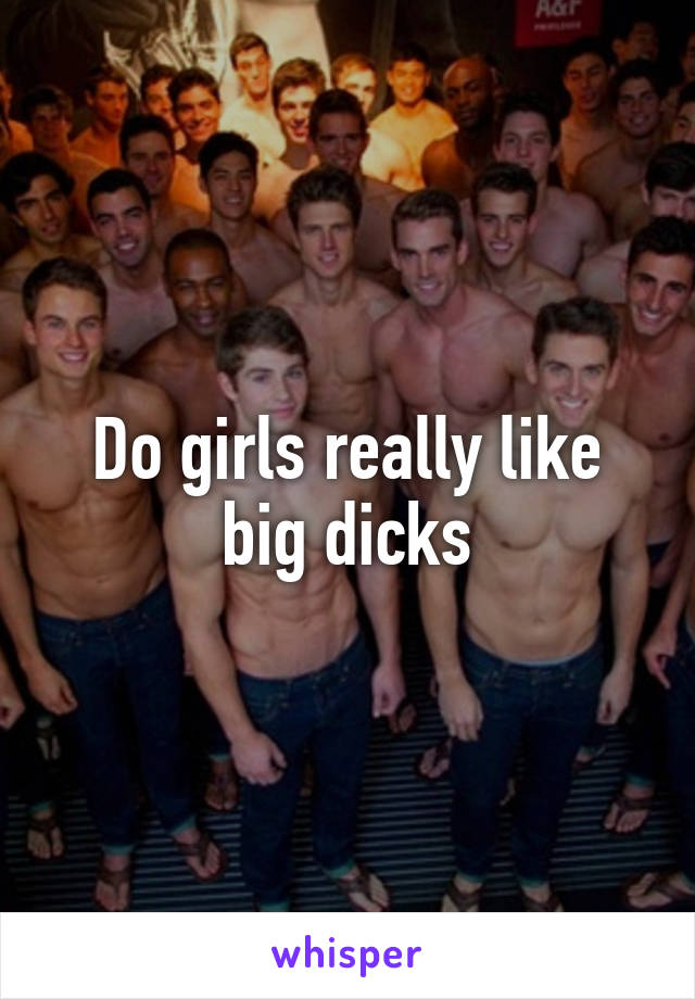 Do girls prefer big dicks