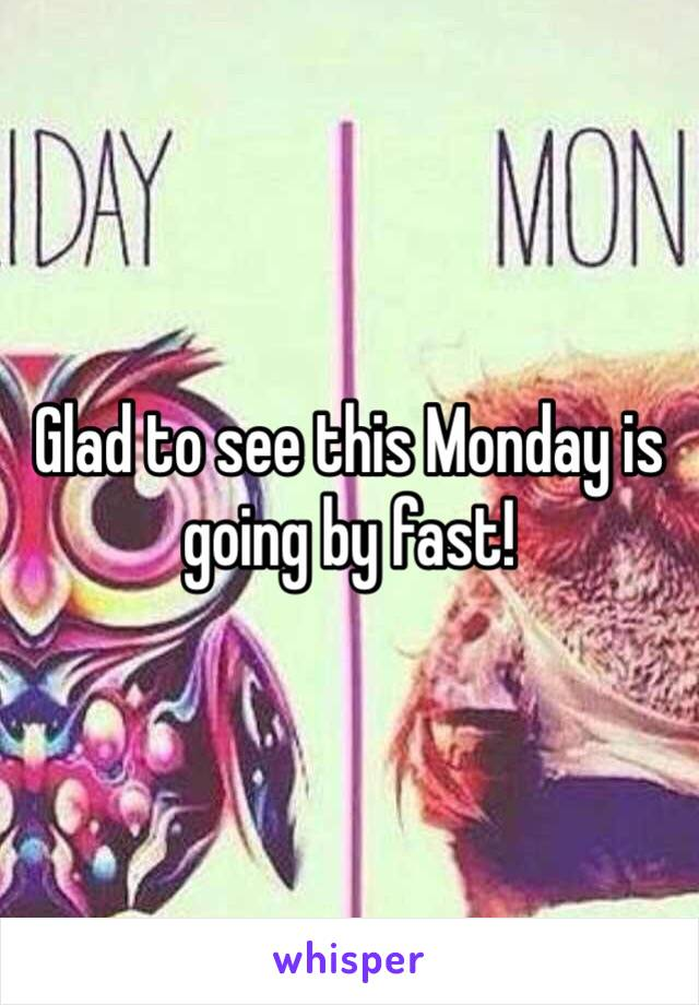 Glad to see this Monday is going by fast!