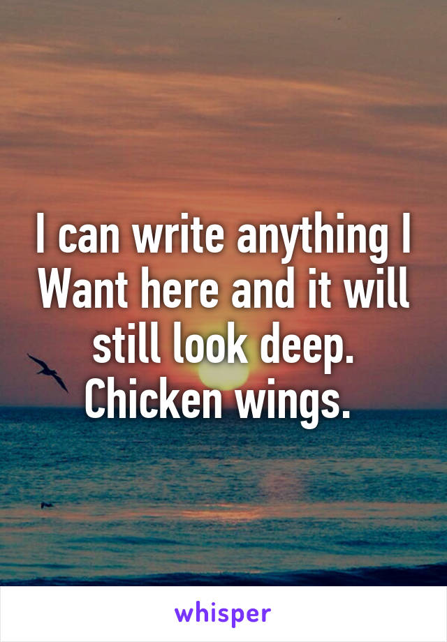 I can write anything I Want here and it will still look deep. Chicken wings.