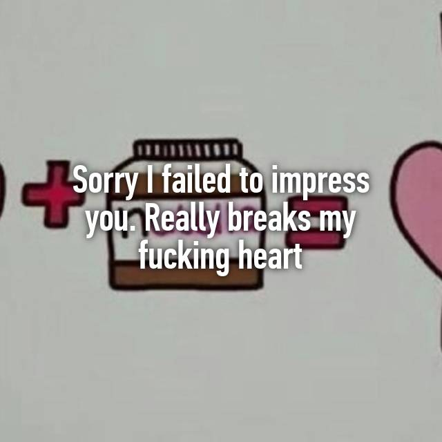 heart fucking You my break