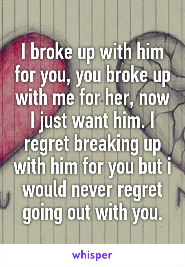 Broke up with him and regret it