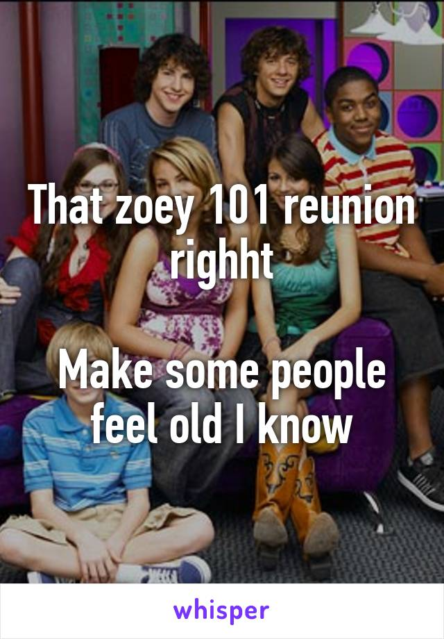 That Zoey 101 Reunion Righht Make Some People Feel Old I Know