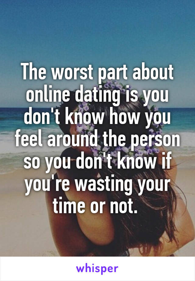 Time With Dating Online Wasting My