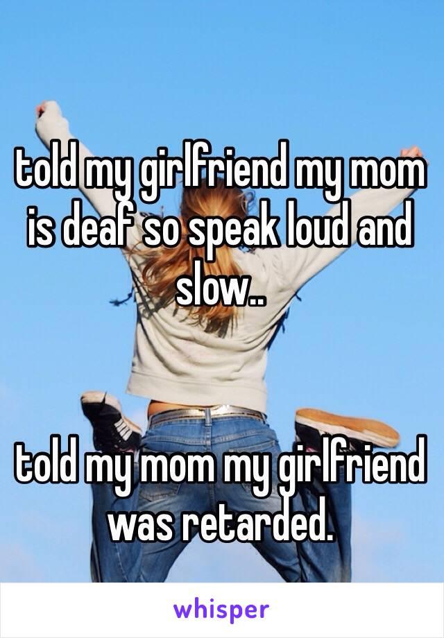 My girlfriend and my mom