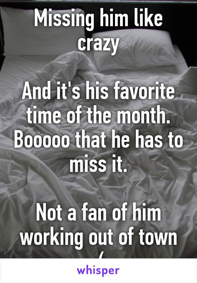 missing him like crazy