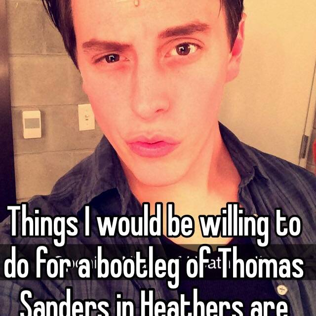 Things I would be willing to do for a bootleg of Thomas Sanders in