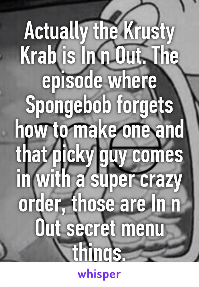 Actually The Krusty Krab Is In N Out The Episode Where Spongebob