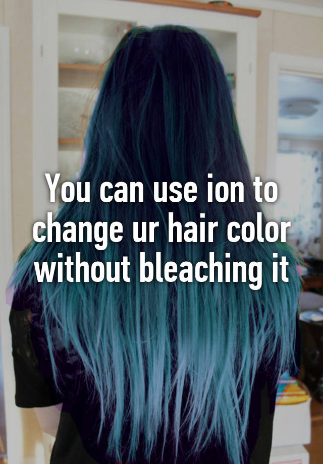 You Can Use Ion To Change Ur Hair Color Without Bleaching It