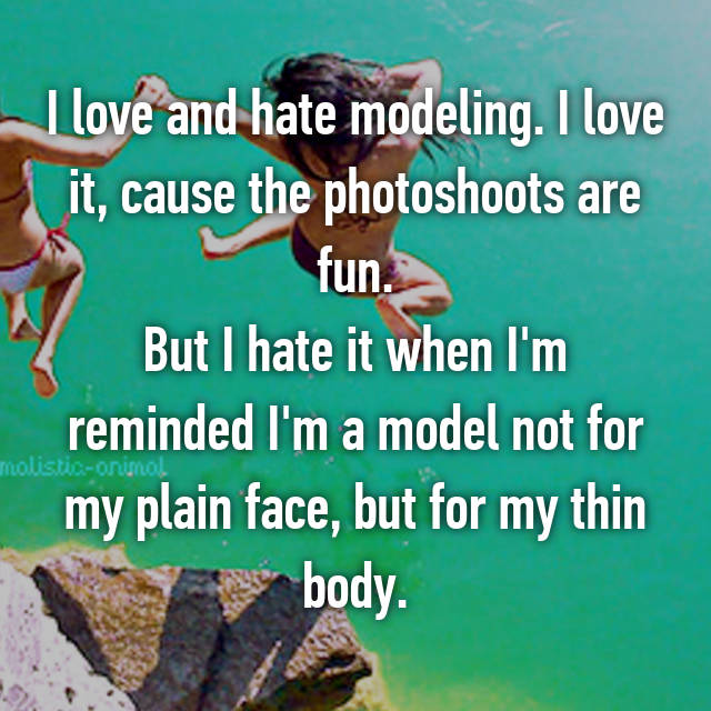 I love and hate modeling. I love it, cause the photoshoots are fun. But I hate it when I'm reminded I'm a model not for my plain face, but for my thin body.