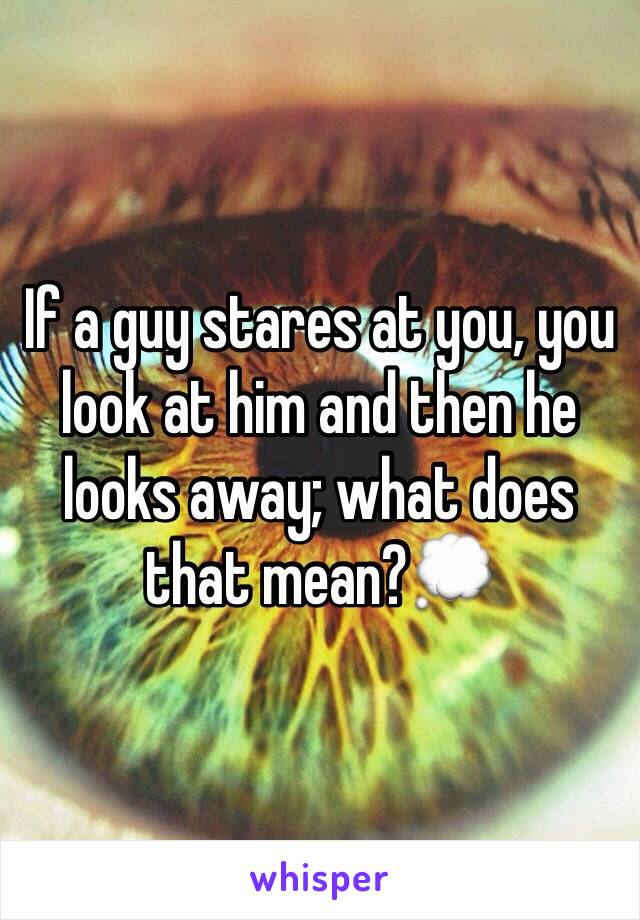 When a boy stares at you what does it mean