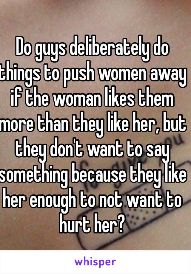 Push away men why Why Men