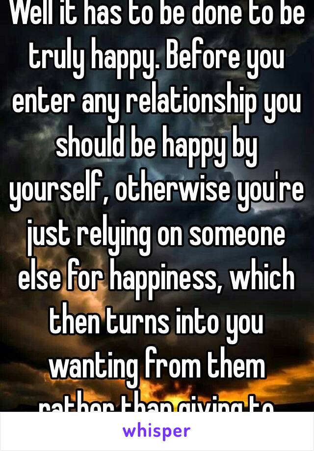 well it has to be done to be truly happy before you enter any