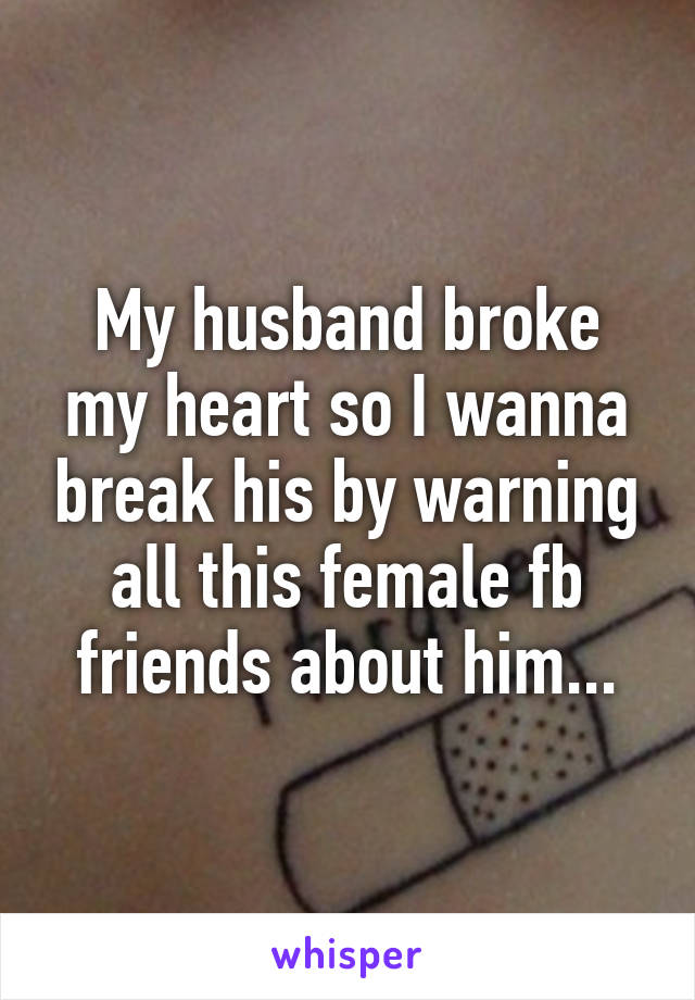 my husband broke my heart