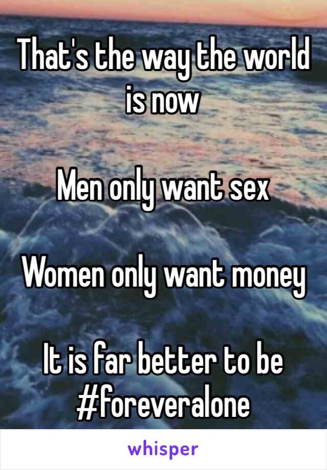Want with only women money men Men Here's