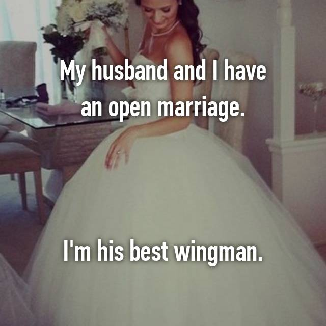 My husband and I have an open marriage.    I'm his best wingman.