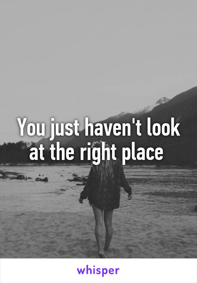 You just haven't look at the right place