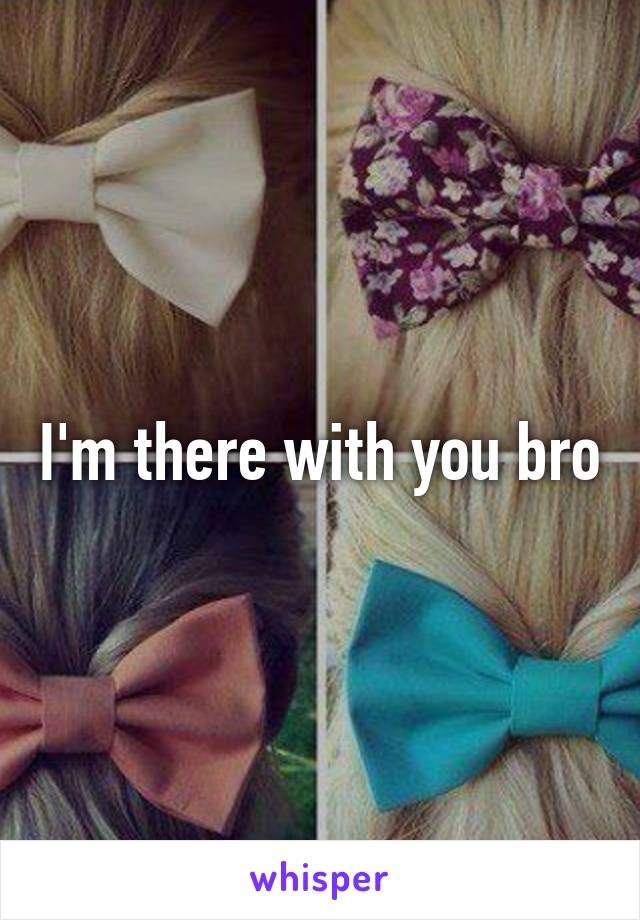 I'm there with you bro