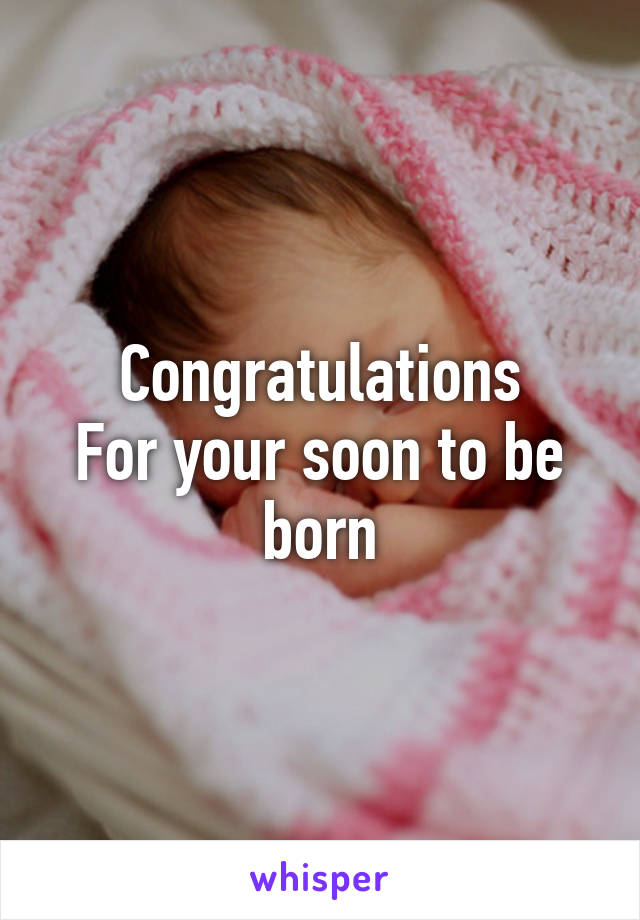 Congratulations For your soon to be born