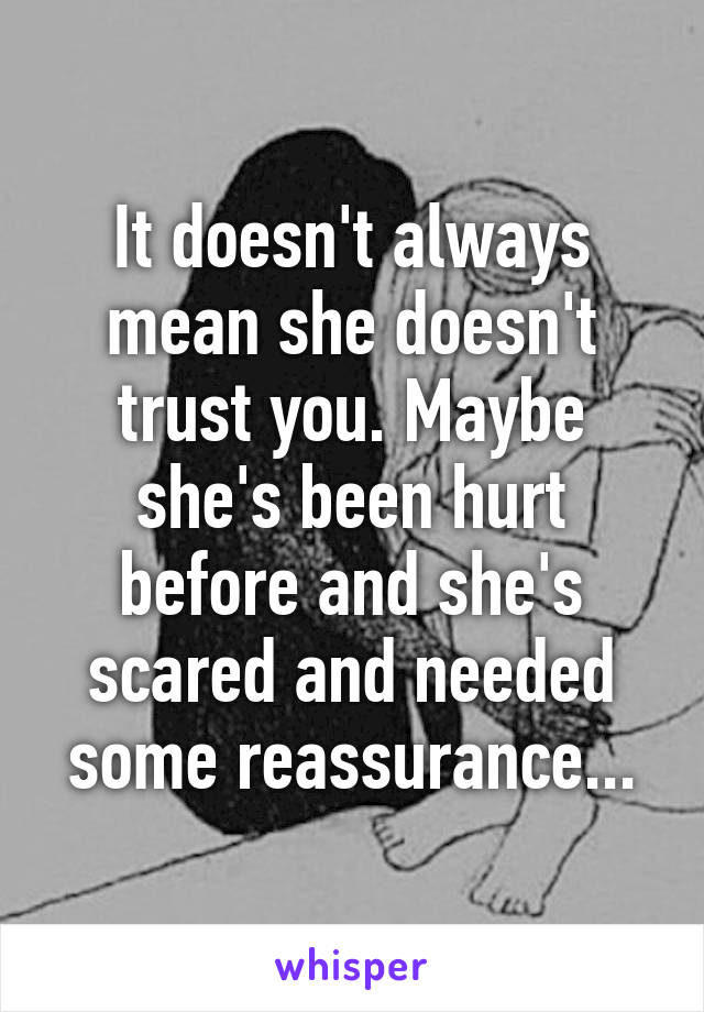 It doesn't always mean she doesn't trust you  Maybe she's