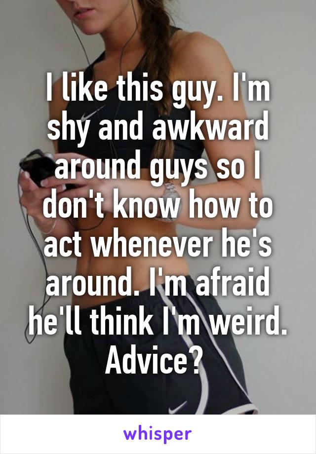 How To Not Be Awkward Around Guys
