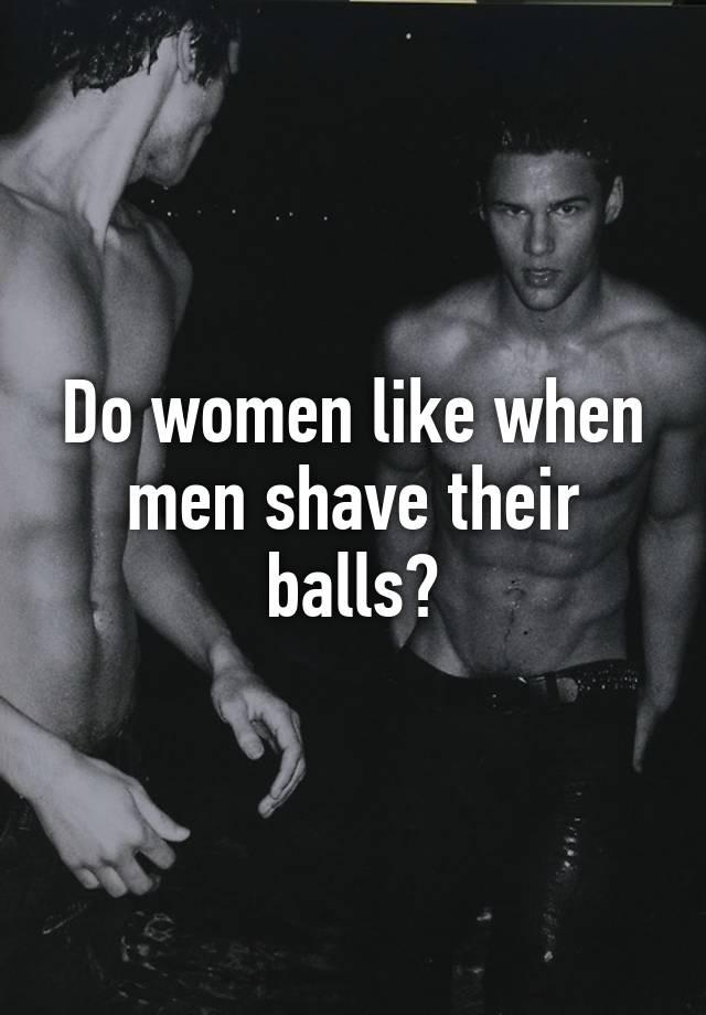 Balls men shaving their How to