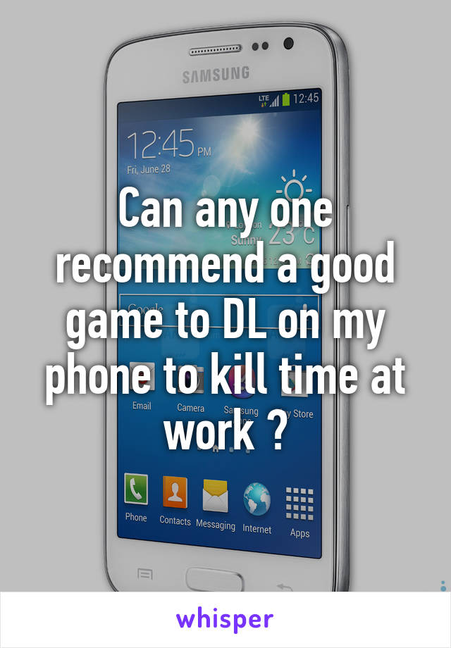 Can any one recommend a good game to DL on my phone to kill time at work ?