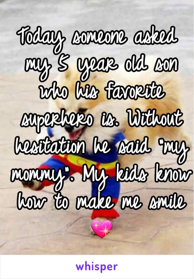 "Today someone asked my 5 year old son who his favorite superhero is. Without hesitation he said ""my mommy"". My kids know how to make me smile 💖"