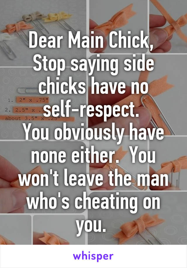 Dear Main Chick, Stop saying side chicks have no self