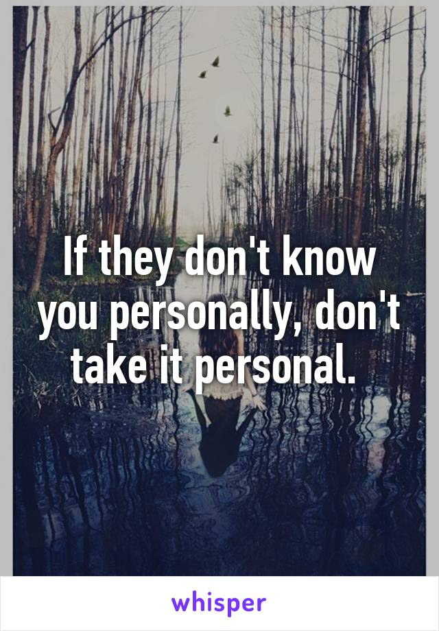 Take it personal or personally