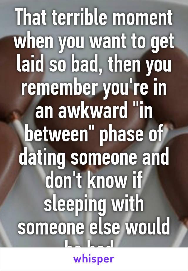Awkward dating phase