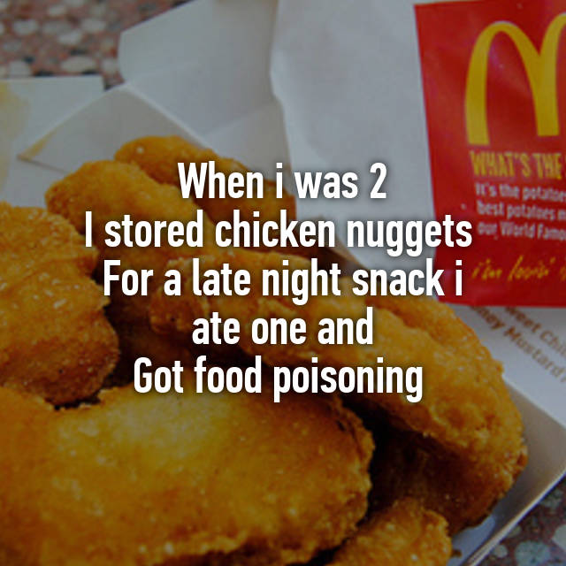 When I Was 2 I Stored Chicken Nuggets For A Late Night Snack I Ate