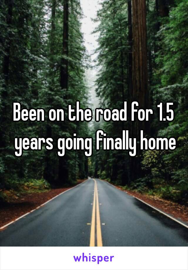 Been on the road for 1.5 years going finally home