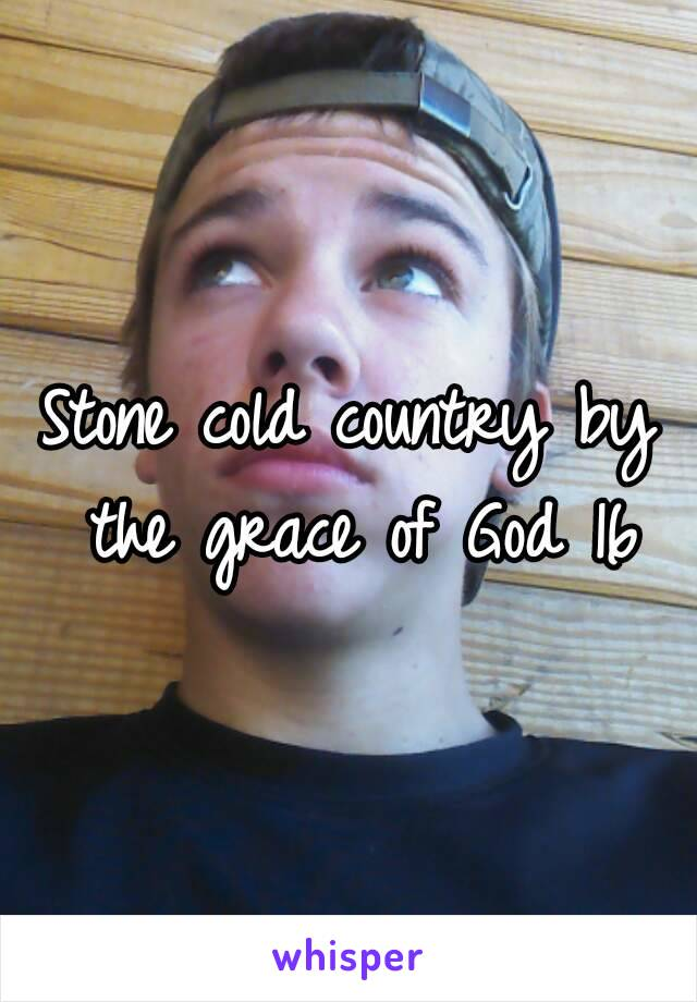 Stone cold country by the grace of God 16