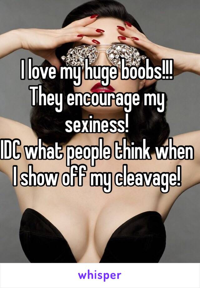 I love my huge breasts