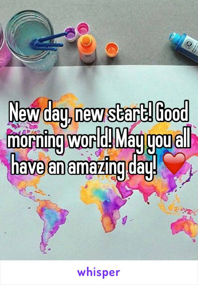 New day, new start! Good morning world! May you all have an amazing day! ❤️