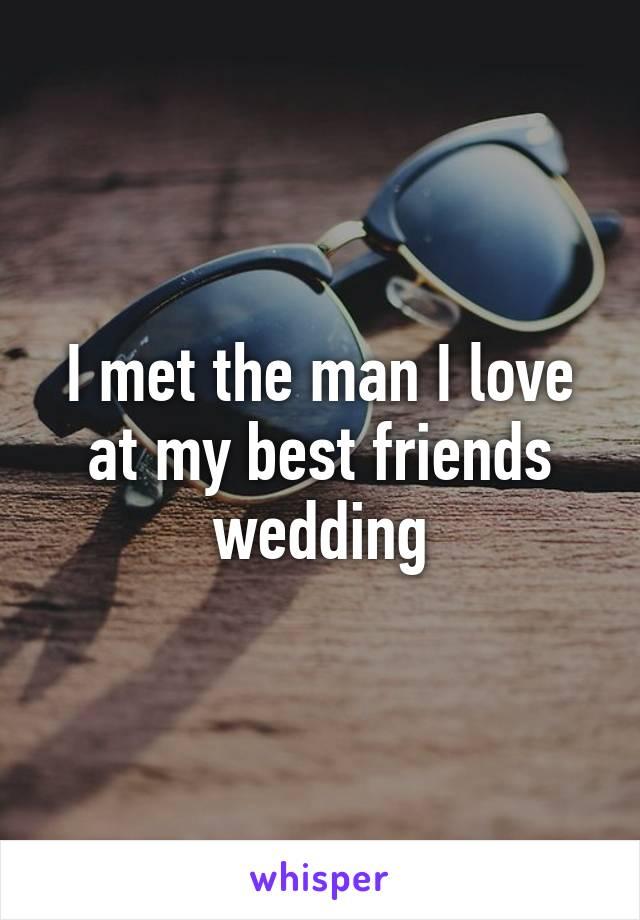 I met the man I love at my best friends wedding