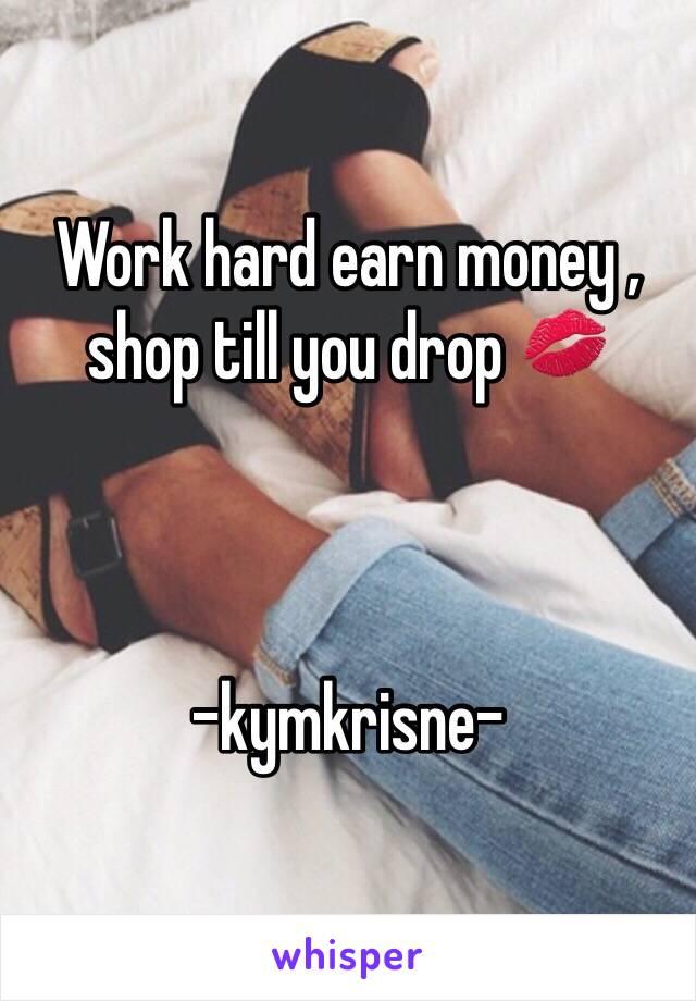 Work hard earn money , shop till you drop 💋    -kymkrisne-