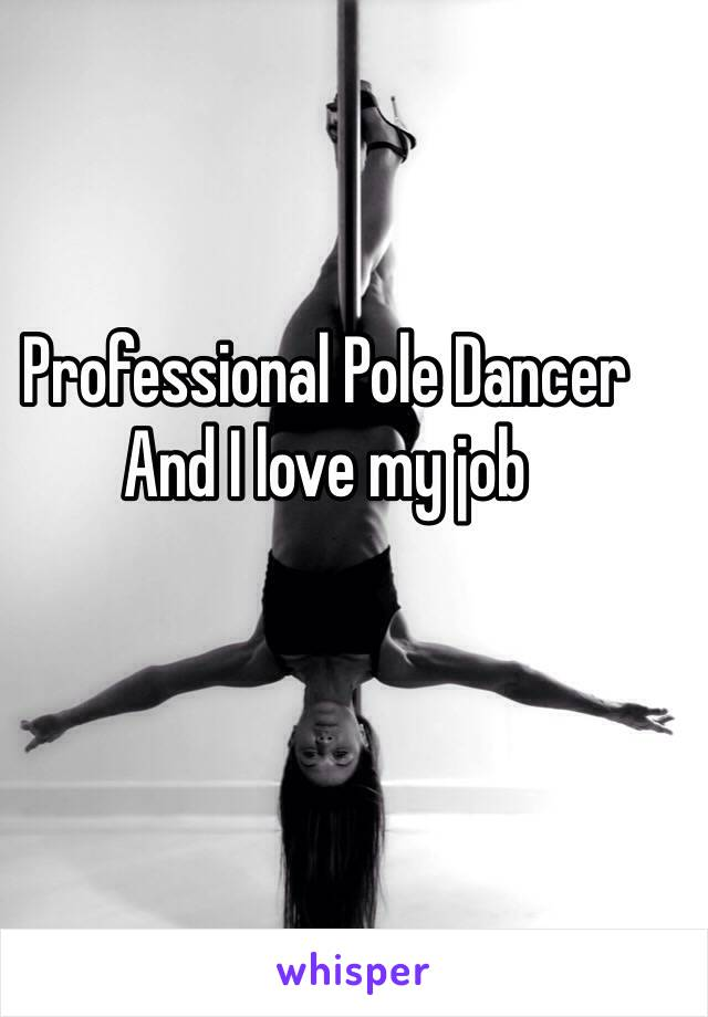 Professional Pole Dancer And I love my job