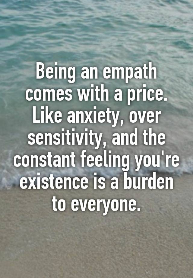 Being an empath comes with a price. Like anxiety, over ...
