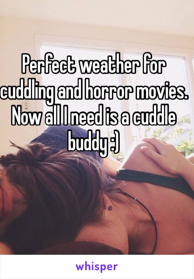 Perfect weather for cuddling and horror movies. Now all I need is a cuddle buddy :)