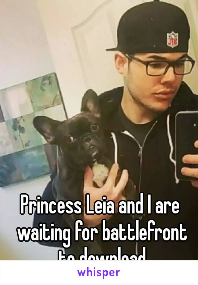 Princess Leia and I are waiting for battlefront to download
