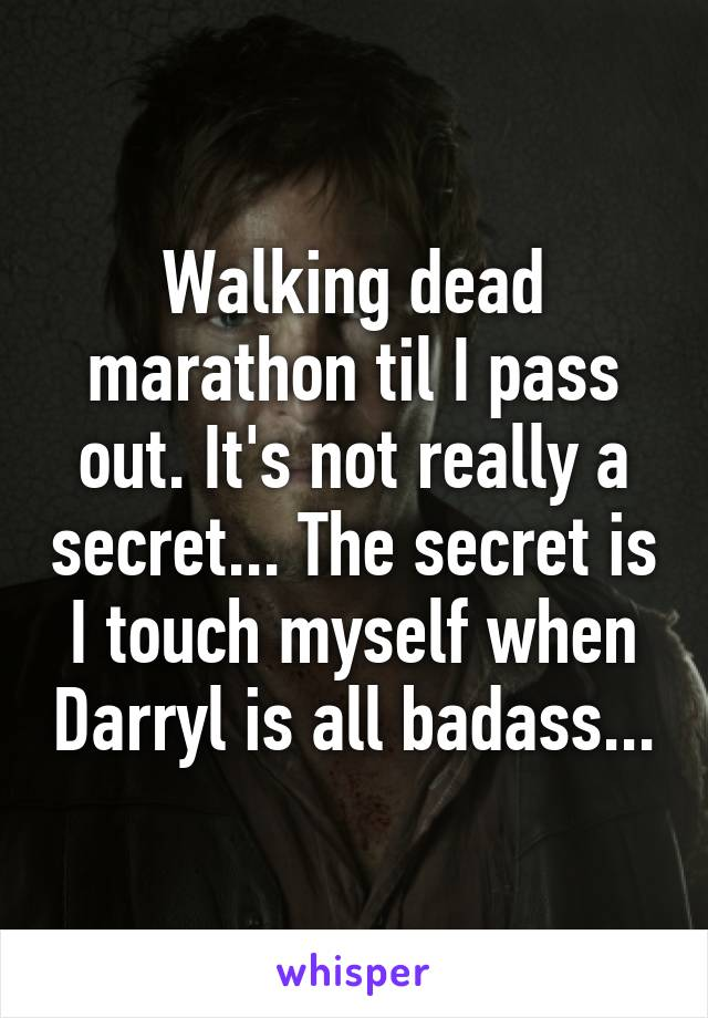 Walking dead marathon til I pass out. It's not really a secret... The secret is I touch myself when Darryl is all badass...